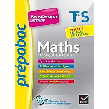 Maths Tle S (spécifique & spécialité) - Prépabac Entraînement intensif: objectif filières sélectives - Terminale S