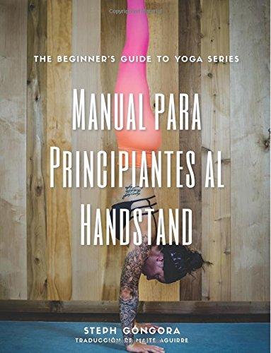 The Beginner's Guide to Handstand - Spanish Translation: Volume 1 (The Beginner's Guide to Yoga Series) por Steph Gongora