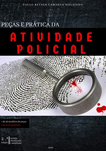 PEÇAS E PRÁTICA DA ATIVIDADE POLICIAL (Portuguese Edition) por PAULO REYNER CAMARGO MOUSINHO