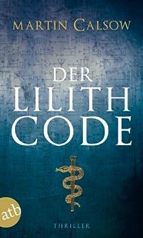 Der Lilith Code: Thriller von [Calsow, Martin]
