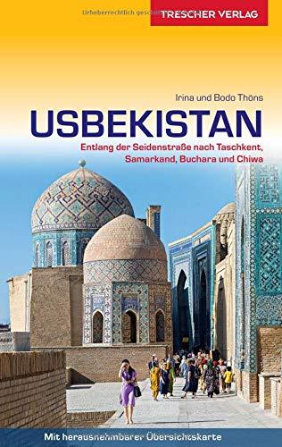 Reiseführer Usbekistan: Entlang der Seidenstraße nach Taschkent, Samarkand, Buchara und Chiwa (Trescher-Reihe Reisen)