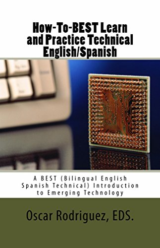 How-To-BEST Learn and Practice Technical English/Spanish: Como Aprender y Practicar Ingles/Espanol Tecnico con Manual Bilingue (BEST Lecture series nº 1)