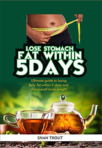 Lose stomach fat within 5 days.: Ultimate guide to losing belly fat within 5 days and overall body fat. (English Edition)