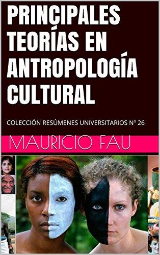 PRINCIPALES TEORÍAS EN ANTROPOLOGÍA CULTURAL: COLECCIÓN RESÚMENES UNIVERSITARIOS Nº 26