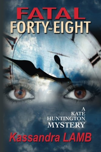 Fatal Forty-Eight: A Kate Huntington Mystery: Volume 7 (The Kate Huntington Mysteries)
