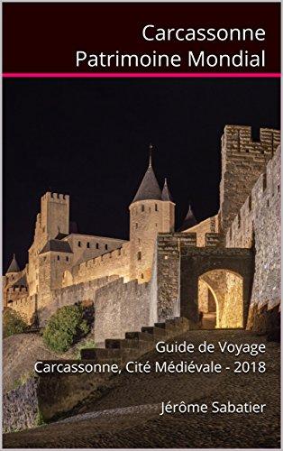 Couverture du livre Carcassonne Patrimoine Mondial: Guide de Voyage Carcassonne, Cité Médiévale - 2018