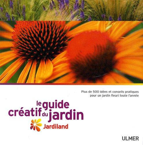 Le Guide créatif du jardin. Jardiland