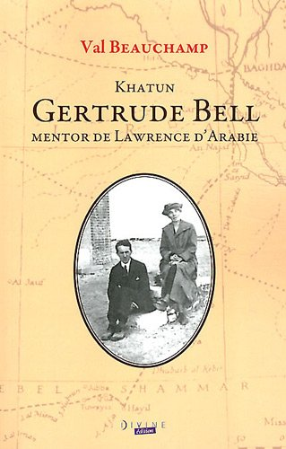 Kathun Gertrude Bell, mentor de Lawrence d'Arabie