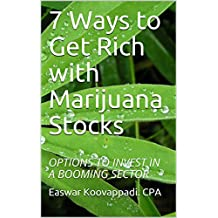 7 Ways to Get Rich with Marijuana Stocks: OPTIONS TO INVEST IN A BOOMING SECTOR (Invest for a Secure Future Book 1) (English Edition)