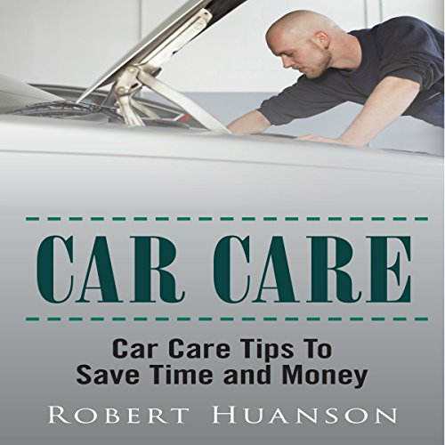 Car Care: Car Care Tips to Save Time and Money