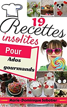 19 recettes insolites pour ados gourmands par [SABATIER, Marie-Dominique]