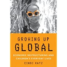 Growing Up Global: Economic Restructuring and Children???s Everyday Lives by Cindi Katz (2004-11-15)