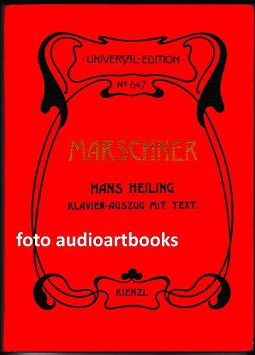 HANS HEILING: ROMANTISCHE OPER IN 3 AUFZÜGEN MIT EINEM VORSPIELE; von Heinr(ich August Marschner, Klavierauszug mit Text vom Componisten