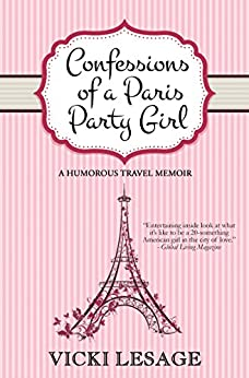Confessions of a Paris Party Girl: A Humorous Travel Memoir (American in Paris Book 1) by [Lesage, Vicki]