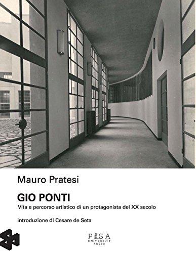 Gio Ponti. Vita e percorso artistico di un protagonista del XX secolo. Ediz. illustrata