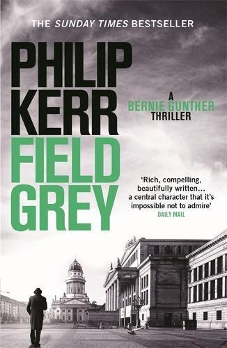 Field Grey: Bernie Gunther Thriller 7 (Bernie Gunther Mystery 7)