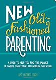 New Old-Fashioned Parenting: A Guide to Help You Find the Balance between Traditional and Modern Parenting