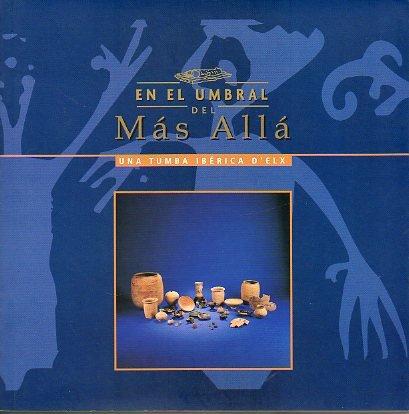 EN EL UMBRAL DEL MÁS ALLÁ. UNA TUMBA IBÉRICA D´ELX. Exposición Agosto-Septiembre de 2001.
