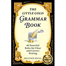 The Little Gold Grammar Book: 40 Powerful Rules for Clear and Correct Writing (English Edition)