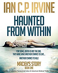 Maciek's Story (Haunted From Within - Book One) : A Mystery & Detective Paranormal Action & Adventure Medical Thriller Conspiracy (English Edition)