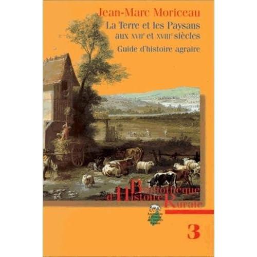 LA TERRE ET LES PAYSANS AUX XVIIEME ET XVIIIEME SIECLES. France et Grande-Bretagne, Guide d'histoire agraire