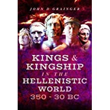 Kings and Kingship in the Hellenistic World 350 - 30 BC