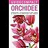 Orchidee: Conoscere, riconoscere e coltivare le varietà più importanti del mondo (Guide compact)