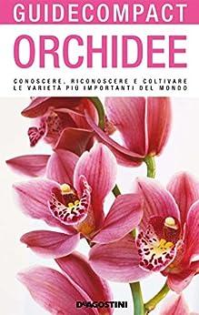 Orchidee: Conoscere, riconoscere e coltivare le varietà più importanti del mondo (Guide compact) di [Vito, Viganò]
