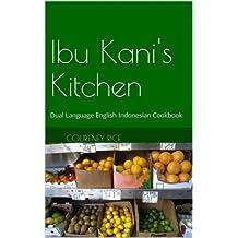Ibu Kani's Kitchen: Dual Language English-Indonesian Cookbook (English Edition)