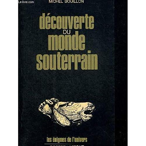 DECOUVERTE DU MONDE SOUTERRAIN. COLLECTION LES ENIGMES DE L UNIVERS