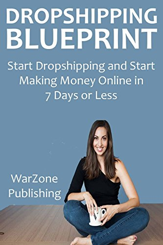DROPSHIPPING BLUEPRINT: Start Dropshipping and Start Making Money Online in 7 Days or Less (English Edition)