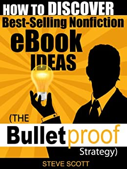 How to Discover Best-Selling Nonfiction eBook Ideas - The Bulletproof Strategy by [Scott, Steve]