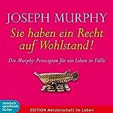 Sie haben ein Recht auf Wohlstand: Die Murphy-Prinzipien für ein Leben in Fülle - Joseph Murphy