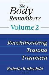 The Body Remembers: Volume 2: Revolutionizing Trauma Treatment