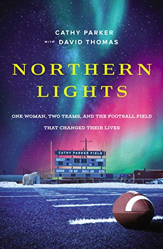 Northern Lights: One Woman, Two Teams, and the Football Field That Changed Their Lives (English Edition)