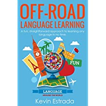 Off-Road Language Learning: A fun, straightforward approach to learning any language in no time (English Edition)