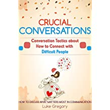 Crucial Conversations: Conversation Skills And Communication Tactics About Living With Difficult People And Toxic Relationships (Empath Survival, Healing ... Skills Improve Book 8) (English Edition)