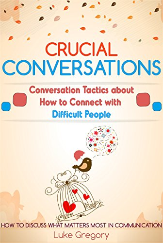 Crucial Conversations: Conversation Skills And Communication Tactics About Living With Difficult People And Toxic Relationships (Empath Survival, Healing ... Skills Improve Book 8) (English Edition) por Luke Gregory