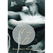 Make me fly: Sexy Short Stories Vol.1