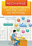 Recharge Your Library Programs with Pop Culture and Technology:: Connect with Today's...
