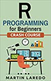 R Programming For Beginners - For Data Science: Crash Course
