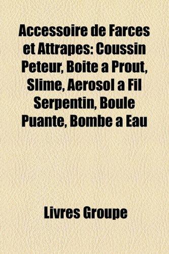 Accessoire de Farces Et Attrapes: Coussin Pteur, Bote Prout, Slime, Arosol Fil Serpentin, Boule Puante, Bombe Eau