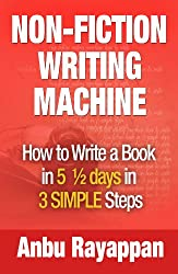 Non-Fiction Writing Machine - How to Write a Book in 5 1/2 Days in 3 SIMPLE Steps (English Edition)
