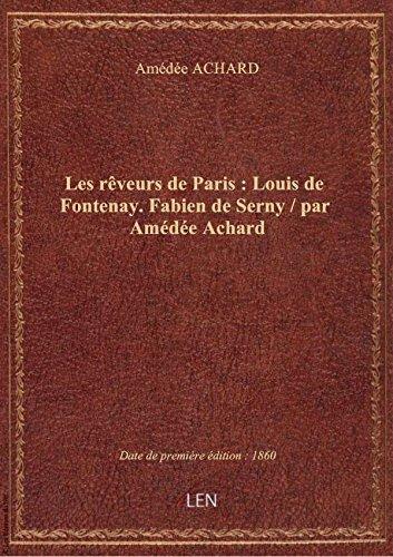 Les rveurs de Paris : Louis de Fontenay. Fabien de Serny / par Amde Achard