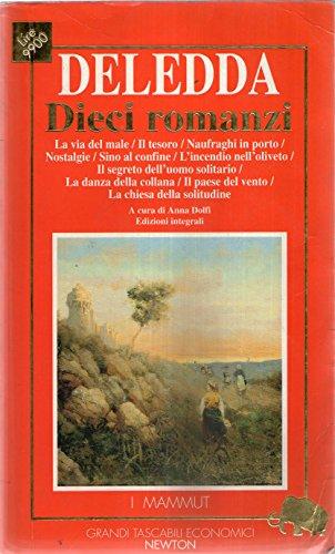 Dieci romanzi: La via del male-Il tesoro-Naufraghi in porto-Nostalgie-Sino al confine-L'incendio nell'oliveto-Il segreto dell'uomo solitario. (Grandi tascabili economici.I mammut)