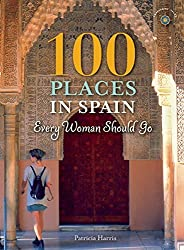 100 Places in Spain Every Woman Should Go by Patricia Harris (2016-10-11)