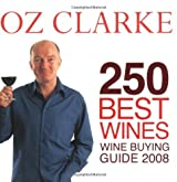 Oz Clarke 250 Best Wines: Wine Buying Guide 2008 by Oz Clarke (4-Oct-2007) Paperback