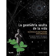 Geometr¡a oculta de la vida: La ciencia y la espiritualidad de la naturaleza