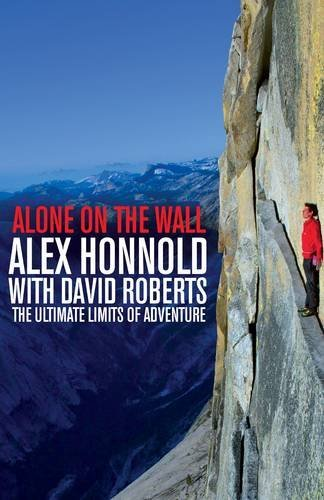 Alone on the Wall: Alex Honnold and the Ultimate Limits of Adventure by Alex Honnold (2015-11-05)