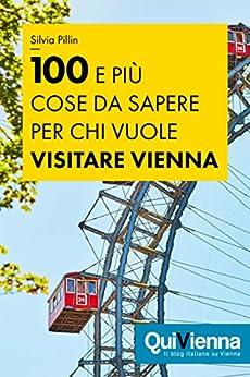 100 e più cose da sapere per chi vuole visitare Vienna di [Pillin, Silvia]